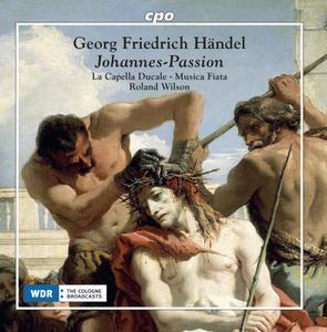 Roland Wilson, Capella Ducale, Musica Fiata - Handel: Johannes-Passion (2018)