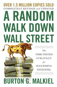 A Random Walk Down Wall Street: The Time-Tested Strategy for Successful Investing, 12th Edition