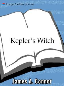 Kepler's Witch: An Astronomer's Discovery of Cosmic Order Amid Religious War, Political Intrigue, and the Heresy Trial...