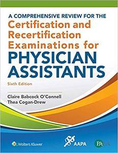 A Comprehensive Review for the Certification and Recertification Examinations for Physician Assistants, Sixth Edition