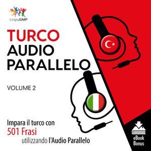 «Audio Parallelo Turco - Impara il turco con 501 Frasi utilizzando l'Audio Parallelo - Volume 2» by Lingo Jump