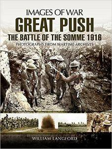 Great Push The Battle of the Somme 1916: Photographs from Wartime Archives