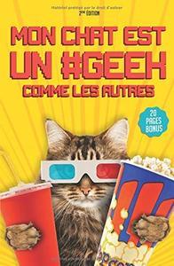 """Florian Dennisson, """"Mon chat est un #geek comme les autres: (nouvelle édition - 20 pages bonus inédi..."""