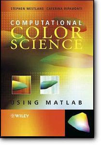 Stephen Westland, Caterina Ripamonti, «Computational Colour Science using MATLAB»