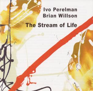 Ivo Perelman, Brian Willson - The Stream of Live (2010)
