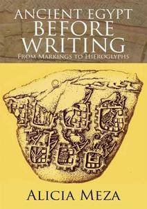 Ancient Egypt Before Writing: From Markings to Hieroglyphs