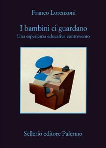 Franco Lorenzoni - I bambini ci guardano. Una esperienza educativa controvento