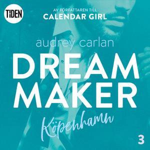 «Dream Maker - Del 3: Köpenhamn» by Audrey Carlan