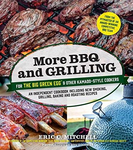 More BBQ and Grilling for the Big Green Egg and Other Kamado-Style Cookers (Repost)