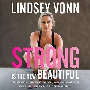 Strong Is the New Beautiful: Embrace Your Natural Beauty, Eat Clean, and Harness Your Power [Audiobook]