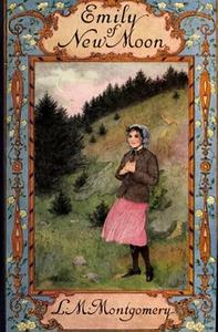 «Emily of New Moon» by Lucy Maud Montgomery
