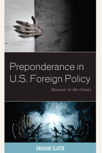 Preponderance in U.S. Foreign Policy : Monster in the Closet