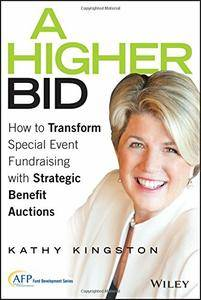 A Higher Bid: How to Transform Special Event Fundraising with Strategic Auctions (repost)
