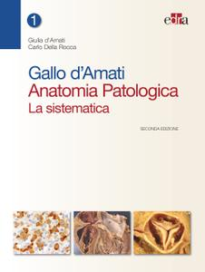 Gallo d'Amati Anatomia Patologica. La sistematica - Seconda edizione