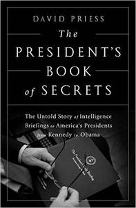 The President's Book of Secrets: The Untold Story of Intelligence Briefings to America's Presidents from Kennedy (Repost)