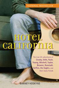 Hotel California The True Life Adventures of Crosby, Stills, Nash, Young, Mitchell, Taylor, Brown...