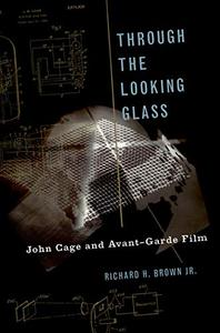 Through The Looking Glass: John Cage and Avant-Garde Film