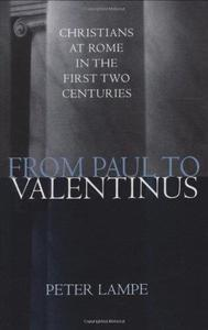 From Paul to Valentinus Christians at Rome in the First Two Centuries