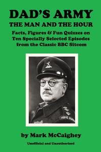 «Dad's Army - The Man and The Hour» by Mark McCaighey