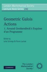 """Geometric Galois Actions: Volume 1: Around Grothendieck's """"Esquisse d'un Programme"""""""