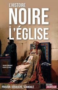 """Jacques Braibant, Alain Leclercq, """"L'Histoire noire de l'Église: Pouvoir, débauche, scandale"""""""