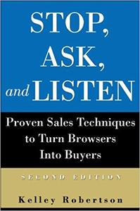 Stop, Ask, and Listen Proven Sales Techniques to Turn Browsers Into Buyers