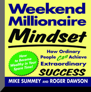 «Weekend Millionaire Mindset: How Ordinary People Can Achieve Extraordinary Success» by Roger Dawson,Mike Summey