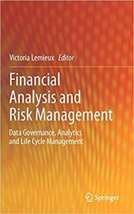 Financial Analysis and Risk Management: Data Governance, Analytics and Life Cycle Management