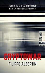 CRYPTOPWAR: Tecniche e idee operative per la perfetta privacy