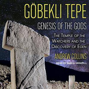 Gobekli Tepe: Genesis of the Gods: The Temple of the Watchers and the Discovery of Eden [Audiobook]