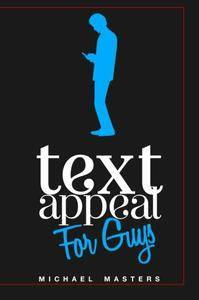 TextAppeal - For Guys!: The Ultimate Texting Guide