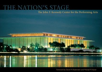 «The Nation's Stage: The John F. Kennedy Center for the Performing Arts» by Michael Dolan