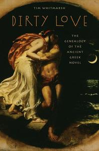 Dirty Love: The Genealogy of the Ancient Greek Novel