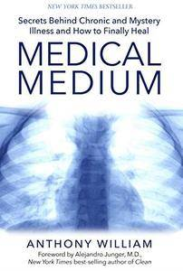 Medical medium : secrets behind chronic and mystery illness and how to finally heal (Repost)