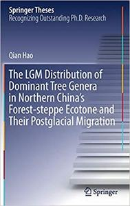 The LGM Distribution of Dominant Tree Genera in Northern China`s Forest-steppe Ecotone and Their Postglacial Migration