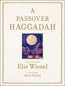 «Passover Haggadah: As Commented Upon By Elie Wiesel and Illustrated b» by Elie Wiesel