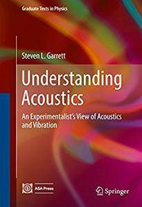 Understanding Acoustics: An Experimentalist's View of Acoustics and Vibration (Graduate Texts in Physics) 1st ed. (Repost)