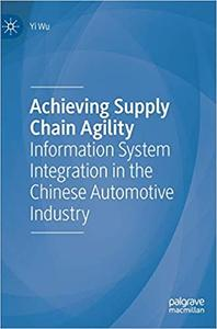 Achieving Supply Chain Agility: Information System Integration in the Chinese Automotive Industry