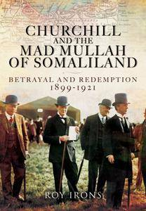 Churchill and the Mad Mullah of Somaliland: Betrayal and Redemption 1899-1921 (repost)