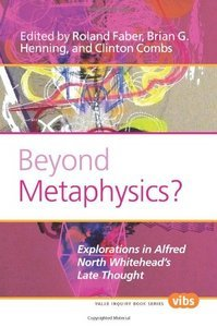 Beyond Metaphysics?: Explorations in Alfred North Whitehead's Late Thought (repost)