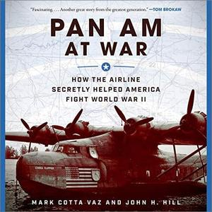 Pan Am at War: How the Airline Secretly Helped America Fight World War II [Audiobook]