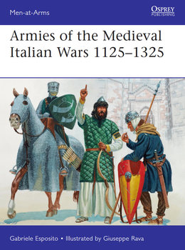 Armies of the Medieval Italian Wars 1125-1325 (Osprey Men-at-Arms 523)