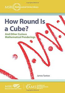 How Round Is a Cube?: And Other Curious Mathematical Ponderings