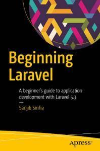 Beginning Laravel A beginner's guide to application development with Laravel 5.3
