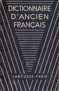 """R. Grandsaignes d'Hauterive, """"Dictionnaire d'ancien français : Moyen Age et Renaissance"""""""