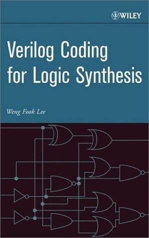 Weng Fook Lee, «Verilog Coding for Logic Synthesis»