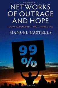 Networks of Outrage and Hope: Social Movements in the Internet Age (repost)