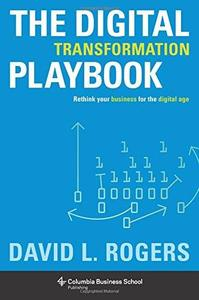 The Digital Transformation Playbook: Rethink Your Business for the Digital Age (repost)