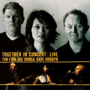 Tim Finn, Bic Runga, Dave Dobbyn - Together in Concert Live (2001)