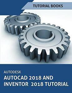 Autodesk AutoCAD 2018 and Inventor 2018 Tutorial